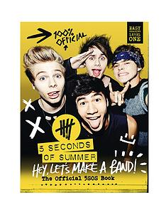 5-seconds-of-summer-hey-lets-make-a-band-the-official-5sos-book-hardback