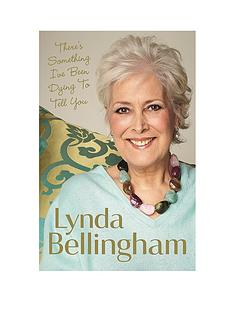 theres-something-ive-been-dying-to-tell-you-lynda-bellingham-hardback
